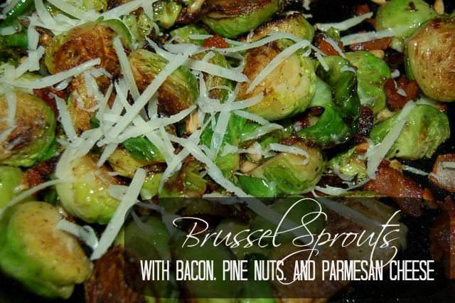Brussel Sprouts with Bacon, Pine Nuts & Parmesan Cheese