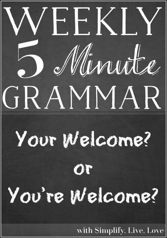 Your Welcome Or You Re Welcome A Five Minute Grammar Lesson Simplify Live Love