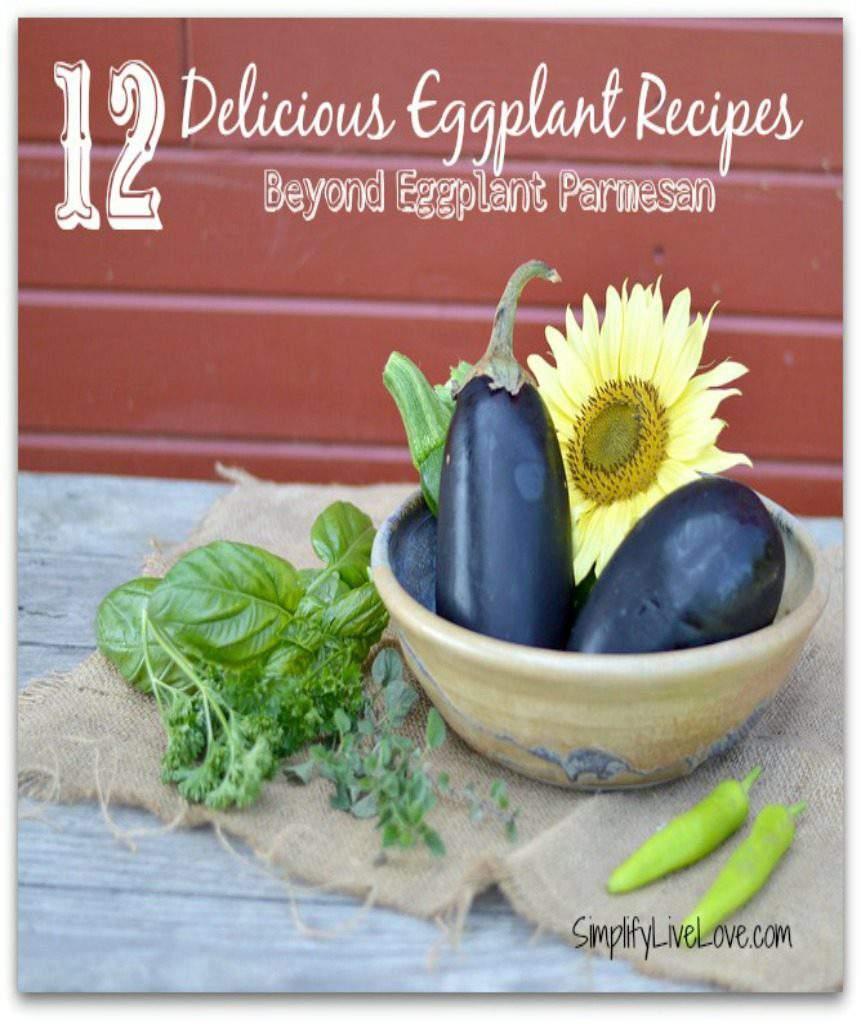12 Delicious Eggplant Recipes - Beyond Eggplant Parmesan - Simplify Live Love