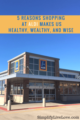 5 Reasons Shopping at ALDI makes us healthy, wealthy, and wise from SimplifyLiveLove.com
