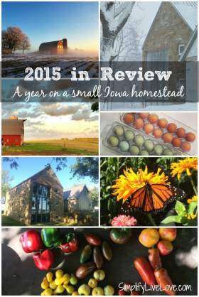 2015 in Review - A Year on a 5 Acre Iowa Homestead from SimplifyLiveLove.com