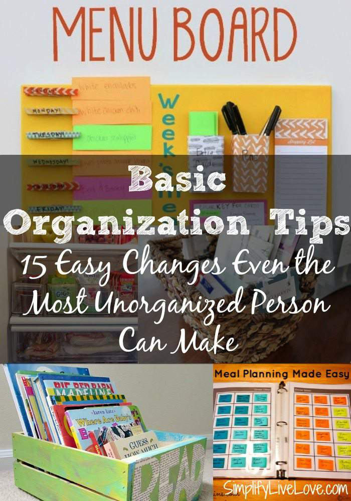 15 Easy organizing tips even the most unorganized person can implement for better organization.
