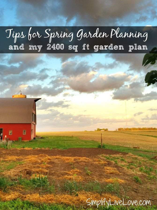Tips for Spring Garden Planning & my 2400 sq ft garden plan