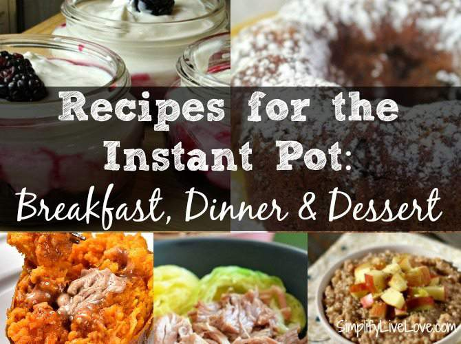 Recipes for the Instant Pot: Breakfast, Dinner & Dessert