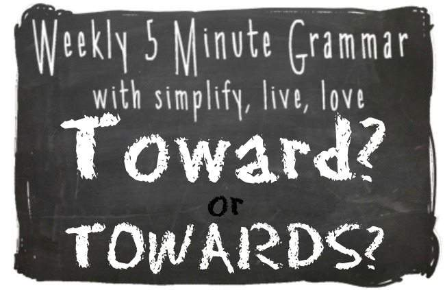 Toward or Towards 5 Minute Grammar Lesson