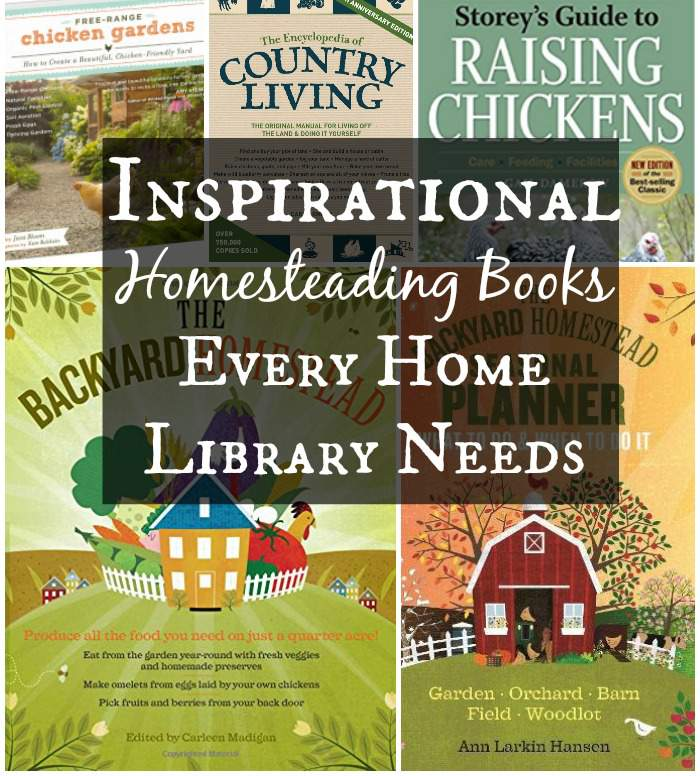 Inspirational Homesteading Books Every Home Library Needs! long