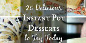 20 Delicious Instant Pot Desserts You Need in Your Life!